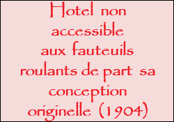 Hotel non accessible aux fauteuils roulants de part sa conception originelle (1904)